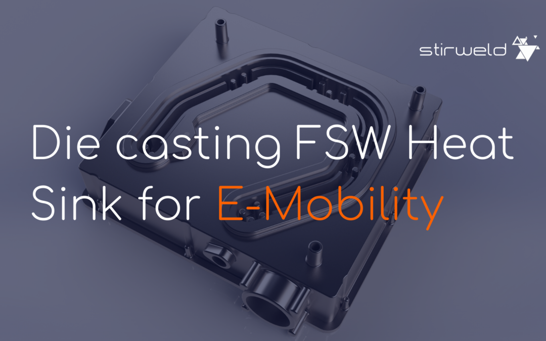 Die casting FSW heat sinks for e-mobility