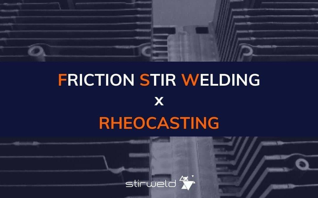 Friction Stir Welding x Rheocasting