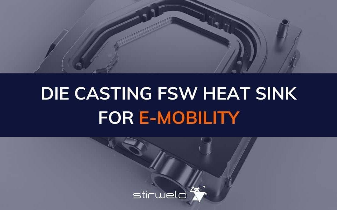 Die casting FSW heat sinks for e-mobility