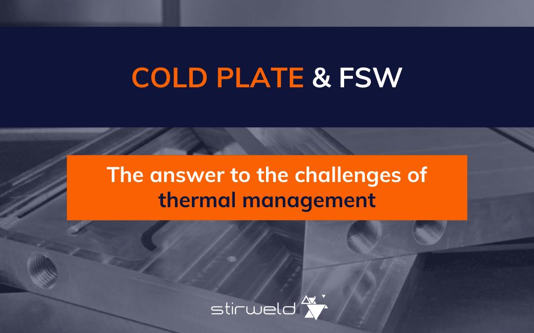 Plaque froide usinée soudée par FSW : la réponse aux challenges de la gestion thermique